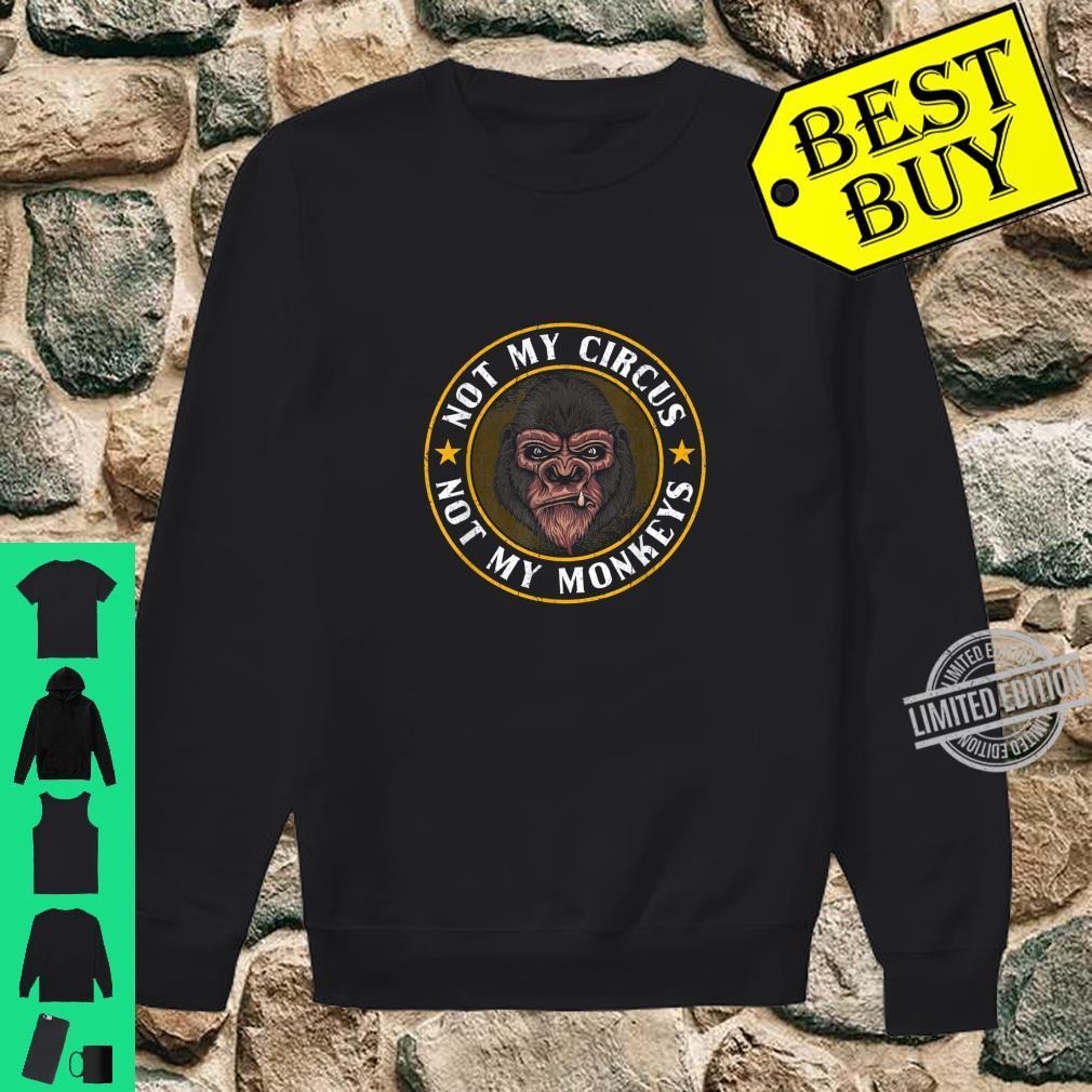Lustige Sprüche Nicht mein Zirkus nicht meine Affen Shirt sweater